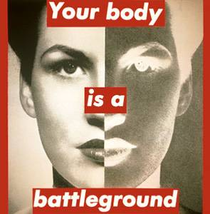 Your Body Is A Battleground (c) Barbara Kruger