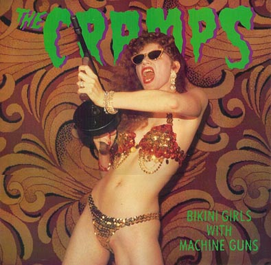 The Cramps: Bikini Girls With Machine Guns ; (c) Lux Interior